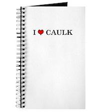 I LOVE CAULK - Journal