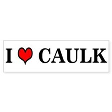 I LOVE CAULK - Bumper Bumper Sticker