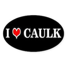 I LOVE CAULK - Oval Decal