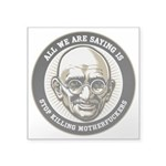"""Gandhi All We Are Saying Square Sticker 3"""" x"""