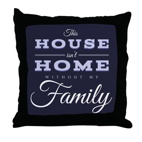 House Isn't Home Without Family Throw Pillow