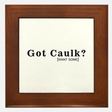 GOT CAULK - Framed Tile