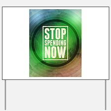 Stop Spending Now Yard Sign