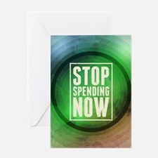 Stop Spending Now Greeting Card