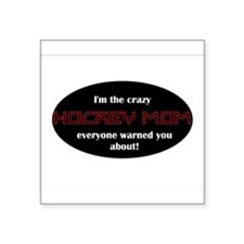 "Crazy Hockey Mom T-shirt Square Sticker 3"" x 3"""