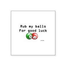 "Rub My Balls for Luck Square Sticker 3"" x 3"""