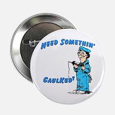 NEED SOMETHIN' CAULKED? - Button