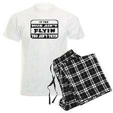 If The Mud Ain't Flyin You Ain't Tryin Pajamas