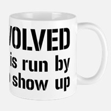 Get Involved, Show Up and Run the World Mug