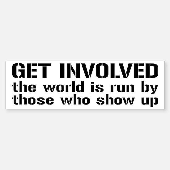Get Involved, Show Up and Run the World Bumper Bumper Sticker