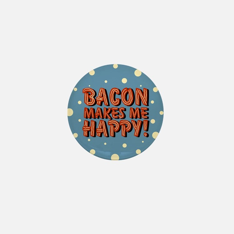 Bacon Makes Me Happy Mini Button