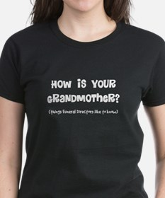 hows grandmother darks.PNG Tee