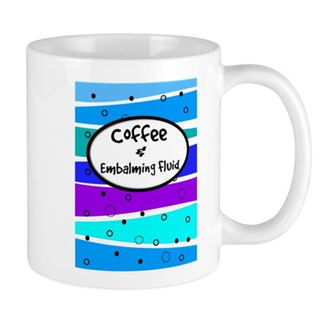 Coffee and Embalming Fluid.PNG Mug