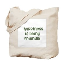 happiness is being friendly Tote Bag