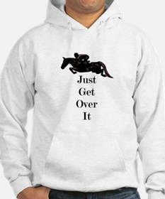 Just Get Over It Horse Jumper Hoodie
