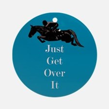 Just Get Over It Horse Jumper Ornament (Round)