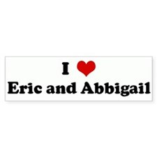I Love Eric and Abbigail Bumper Bumper Sticker