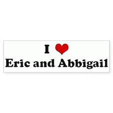 I Love Eric and Abbigail Bumper Bumper Sticker