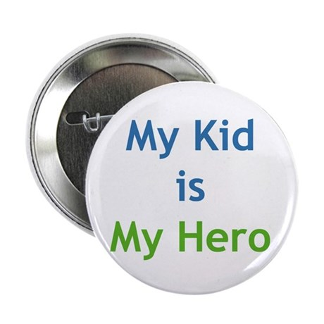 """""""My Kid is My Hero"""" 2.25"""" Button (1"""
