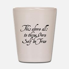 To Thine Own Self Be True Shot Glass