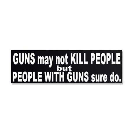 Guns DO Kill - ppl with guns Car Magnet 10 x 3