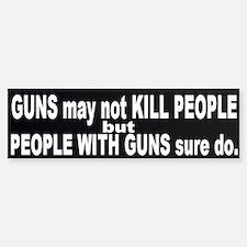 Guns DO Kill - ppl with guns Bumper Bumper Sticker
