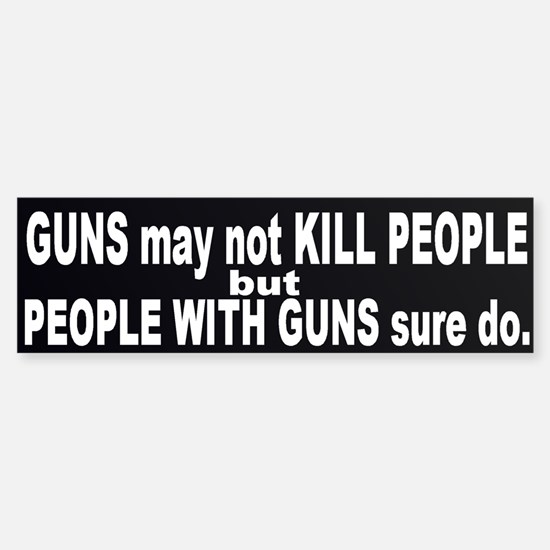 Guns DO Kill - ppl with guns Sticker (Bumper)