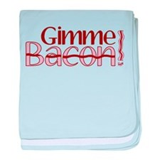 Gimme Bacon (Bacon Humor) baby blanket
