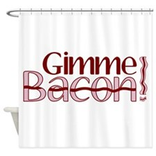 Gimme Bacon (Bacon Humor) Shower Curtain