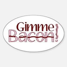 Gimme Bacon (Bacon Humor) Decal