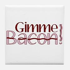Gimme Bacon (Bacon Humor) Tile Coaster