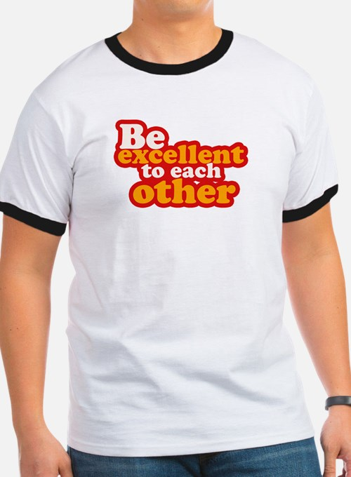 Be excellent to each other T