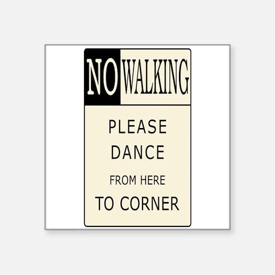 No Walking - Please Dance Rectangle Sticker