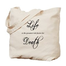 Life is the greatest risk factor for Death Tote Ba