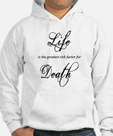 Life is the greatest risk factor for Death Hoodie