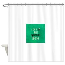 Tea Makes Everything Better Shower Curtain