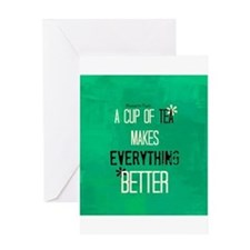 Tea Makes Everything Better Greeting Card