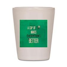 Tea Makes Everything Better Shot Glass