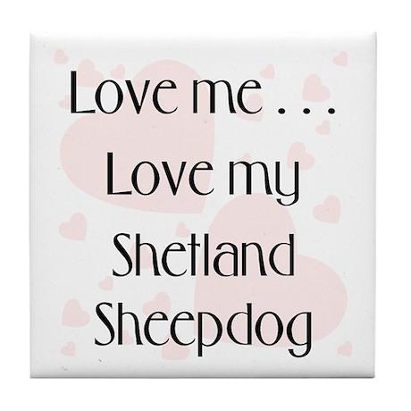 Love Me...Love My Shetland Sheepdog Tile Coaster
