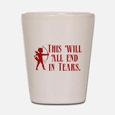 This Will All End In Tears Shot Glass