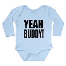 YEAH BUDDY! Long Sleeve Infant Bodysuit