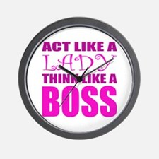 Act like a LADY, Think like a BOSS Wall Clock