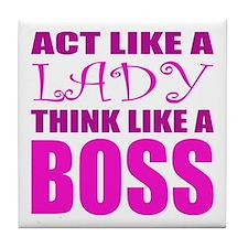 Act like a LADY, Think like a BOSS Tile Coaster