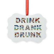 Drink Drank Drunk Ornament
