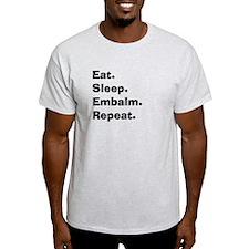 eat sleep embalm.PNG T-Shirt