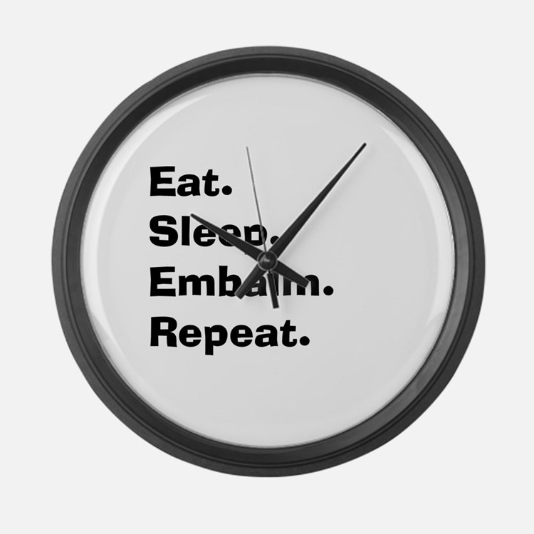 eat sleep embalm.PNG Large Wall Clock