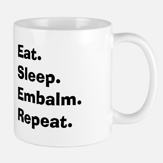 eat sleep embalm.PNG Mug