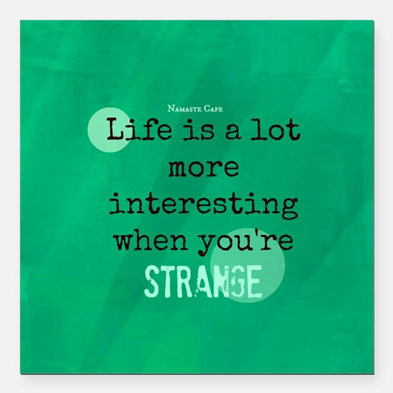 Life is Interesting When Youre Strange Square Car