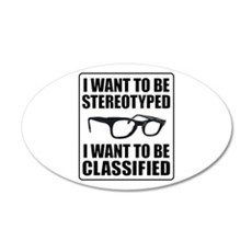 I WANT TO BE STEREOTYPED / CLASSIFIED Wall Decal