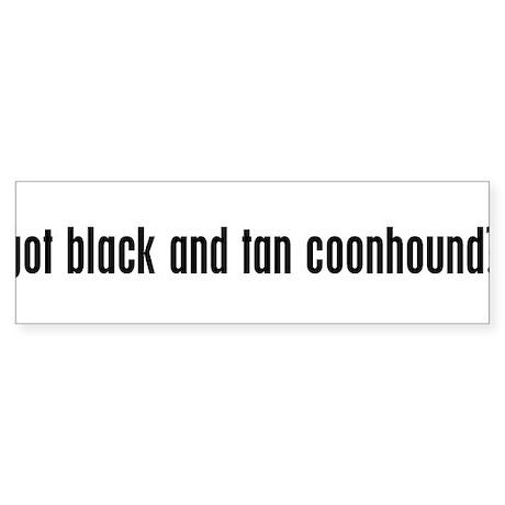 Got Black and Tan Coonhound? Bumper Sticker